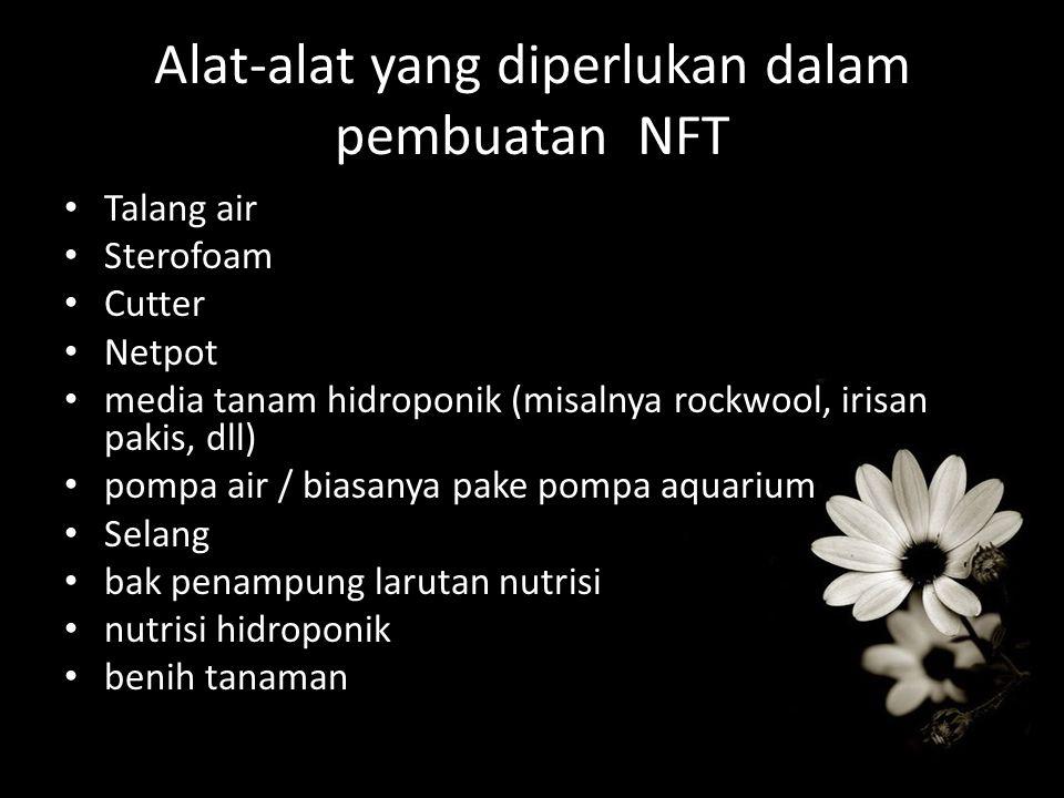 Alat-alat yang diperlukan dalam pembuatan NFT Talang air Sterofoam Cutter Netpot media tanam hidroponik (misalnya rockwool, irisan pakis, dll) pompa a