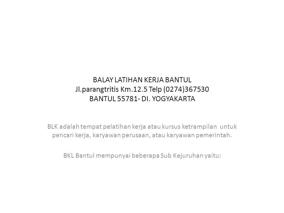 BALAY LATIHAN KERJA BANTUL Jl.parangtritis Km.12.5 Telp (0274)367530 BANTUL 55781- DI.