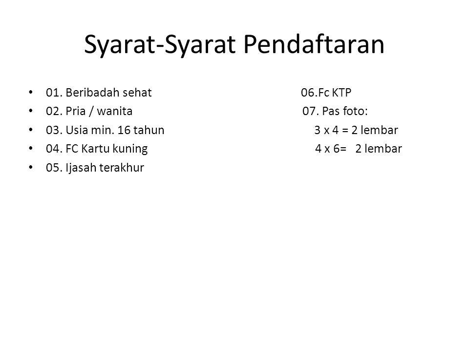 Syarat-Syarat Pendaftaran 01. Beribadah sehat 06.Fc KTP 02.