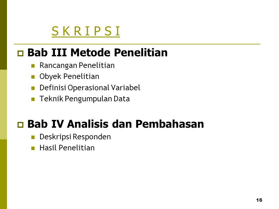 16 S K R I P S I  Bab III Metode Penelitian Rancangan Penelitian Obyek Penelitian Definisi Operasional Variabel Teknik Pengumpulan Data  Bab IV Anal