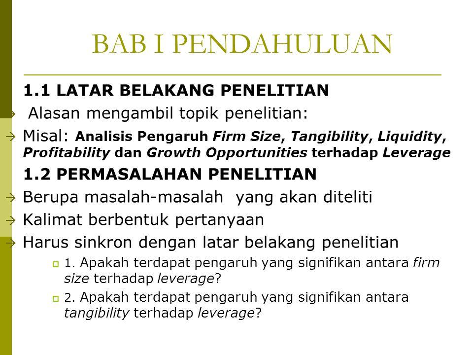 BAB I PENDAHULUAN 1.1 LATAR BELAKANG PENELITIAN  Alasan mengambil topik penelitian:  Misal: Analisis Pengaruh Firm Size, Tangibility, Liquidity, Pro