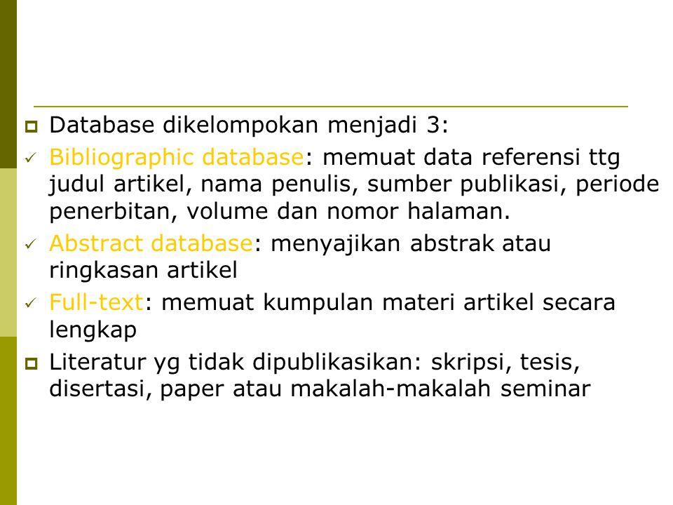  Database dikelompokan menjadi 3: Bibliographic database: memuat data referensi ttg judul artikel, nama penulis, sumber publikasi, periode penerbitan