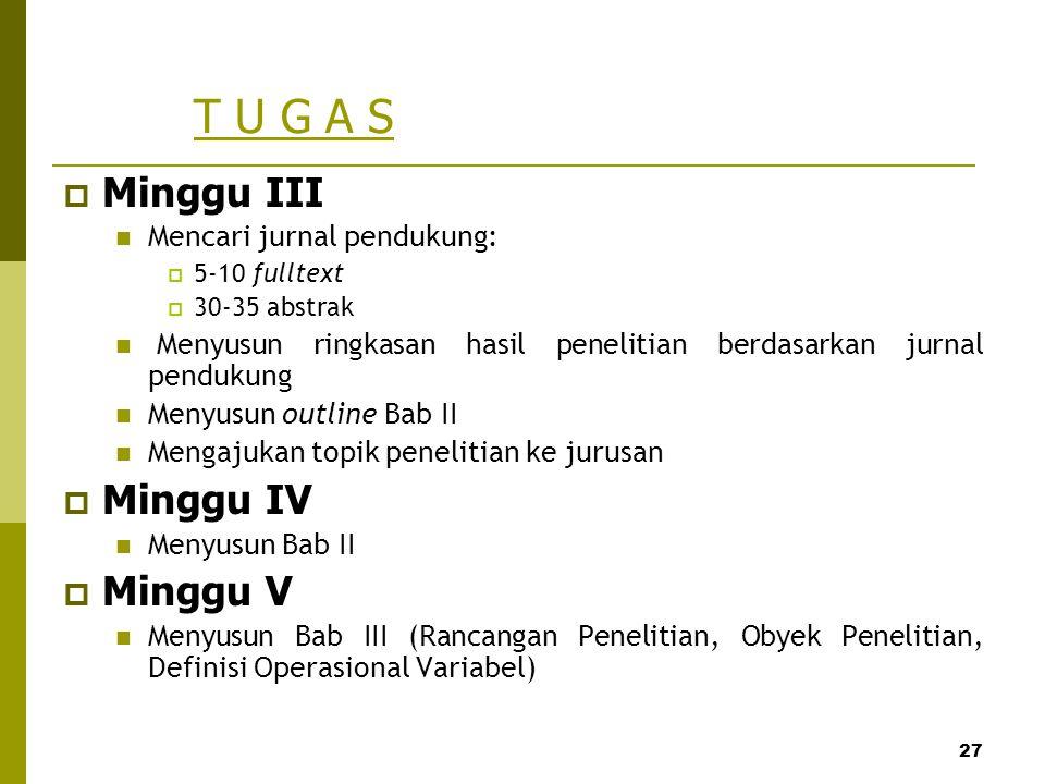 27 T U G A S  Minggu III Mencari jurnal pendukung:  5-10 fulltext  30-35 abstrak Menyusun ringkasan hasil penelitian berdasarkan jurnal pendukung M
