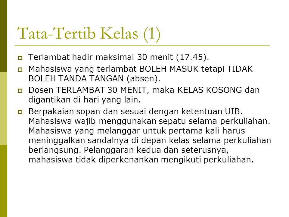 Tata-Tertib Kelas (1)  Terlambat hadir maksimal 30 menit (17.45).  Mahasiswa yang terlambat BOLEH MASUK tetapi TIDAK BOLEH TANDA TANGAN (absen).  D
