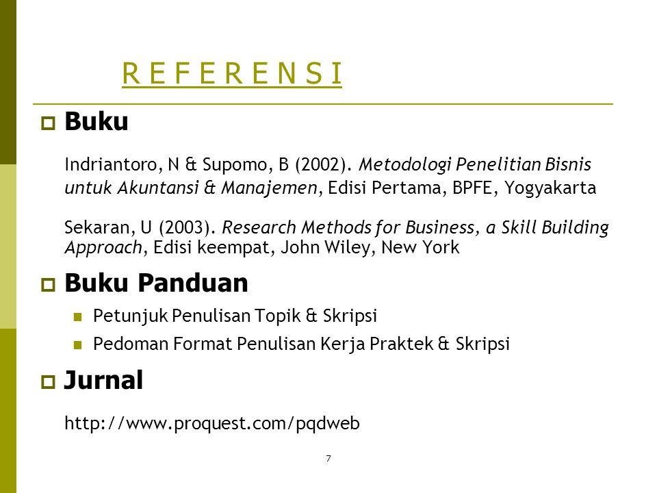 7 R E F E R E N S I  Buku Indriantoro, N & Supomo, B (2002). Metodologi Penelitian Bisnis untuk Akuntansi & Manajemen, Edisi Pertama, BPFE, Yogyakart