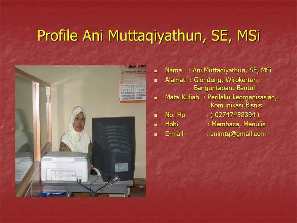 Profile Ani Muttaqiyathun, SE, MSi Nama : Ani Muttaqiyathun, SE, MSi Nama : Ani Muttaqiyathun, SE, MSi Alamat : Glondong, Wirokerten, Banguntapan, Ban