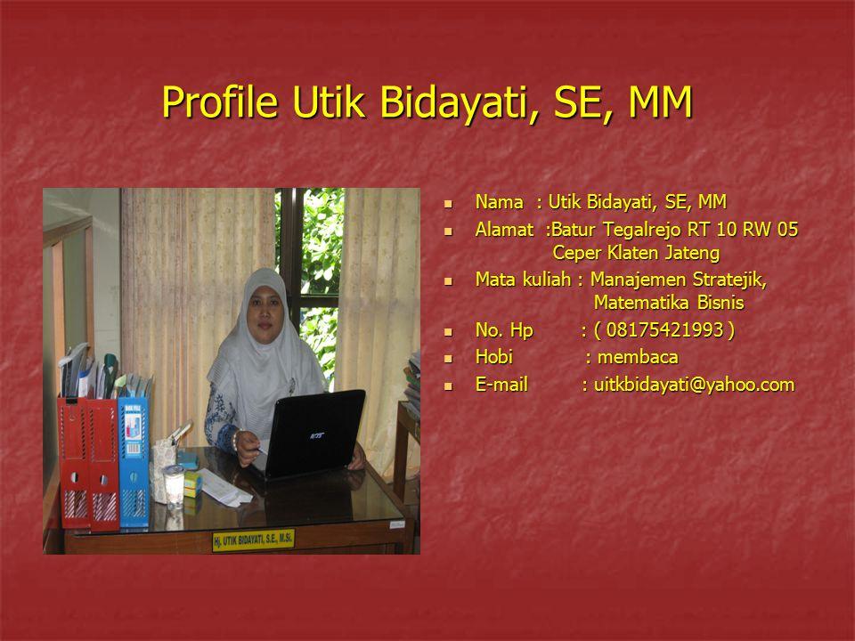 Profile Utik Bidayati, SE, MM Nama : Utik Bidayati, SE, MM Nama : Utik Bidayati, SE, MM Alamat :Batur Tegalrejo RT 10 RW 05 Ceper Klaten Jateng Alamat