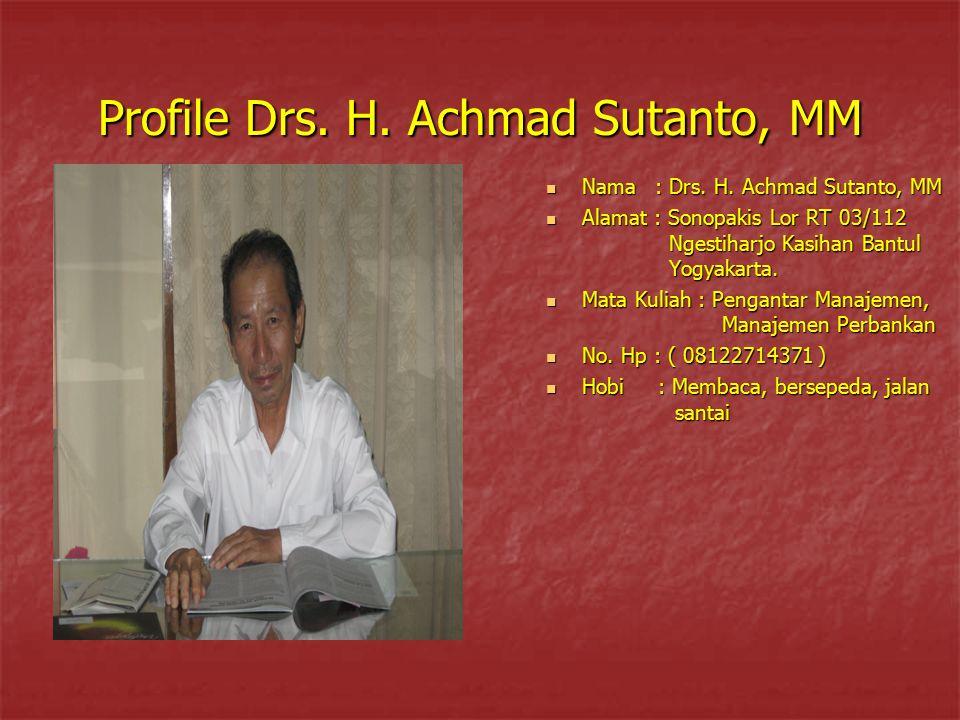 Profile Drs. H. Achmad Sutanto, MM Nama : Drs. H. Achmad Sutanto, MM Nama : Drs. H. Achmad Sutanto, MM Alamat : Sonopakis Lor RT 03/112 Ngestiharjo Ka