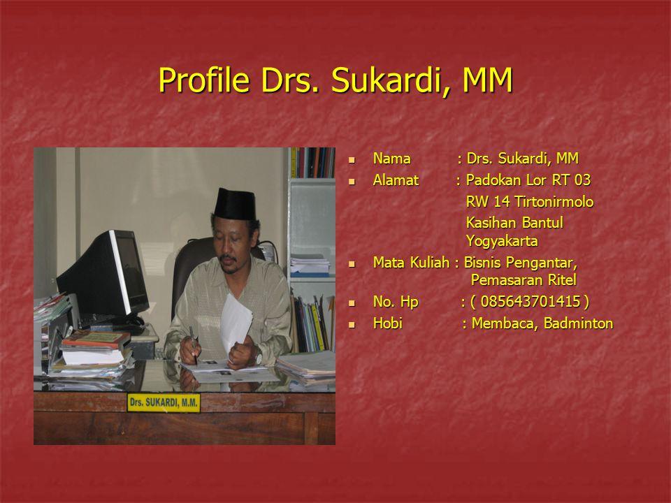 Profile Drs. Sukardi, MM Nama : Drs. Sukardi, MM Nama : Drs. Sukardi, MM Alamat : Padokan Lor RT 03 Alamat : Padokan Lor RT 03 RW 14 Tirtonirmolo RW 1