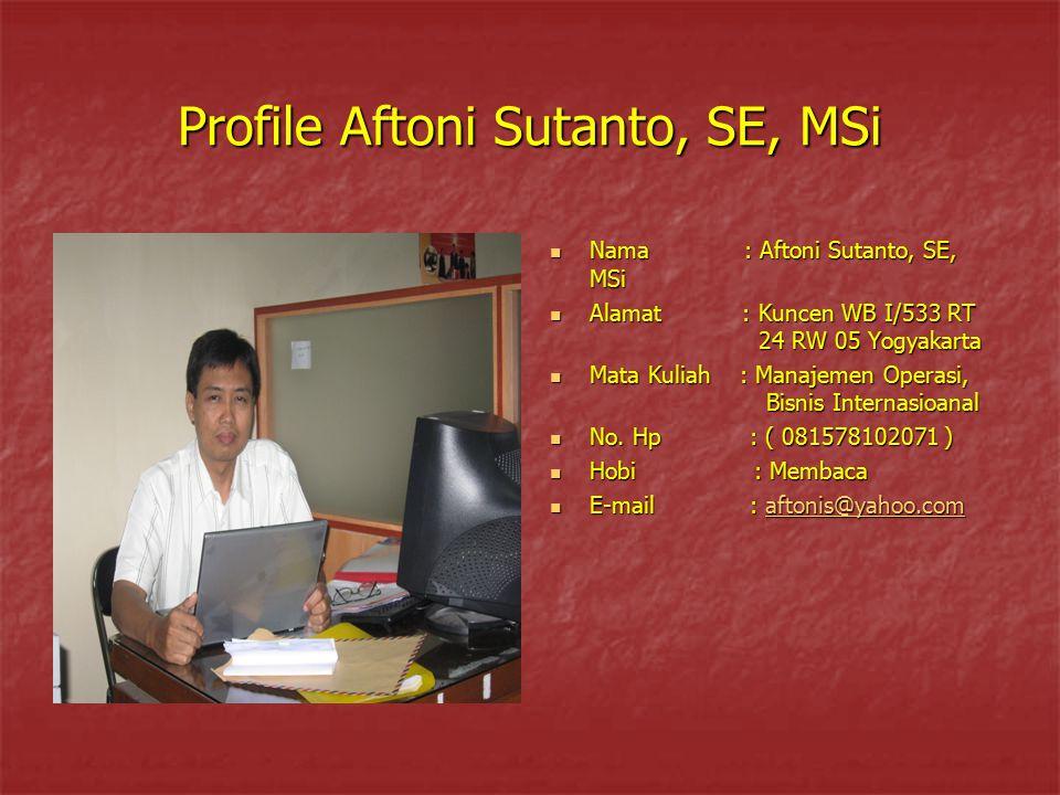 Profile Aftoni Sutanto, SE, MSi Nama : Aftoni Sutanto, SE, MSi Nama : Aftoni Sutanto, SE, MSi Alamat : Kuncen WB I/533 RT 24 RW 05 Yogyakarta Alamat :