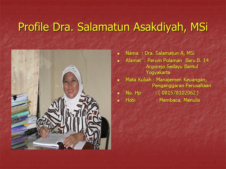 Profile Dra. Salamatun Asakdiyah, MSi Nama : Dra. Salamatun A, MSi Nama : Dra. Salamatun A, MSi Alamat : Perum Polaman Baru B. 14 Argorejo Sedayu Bant