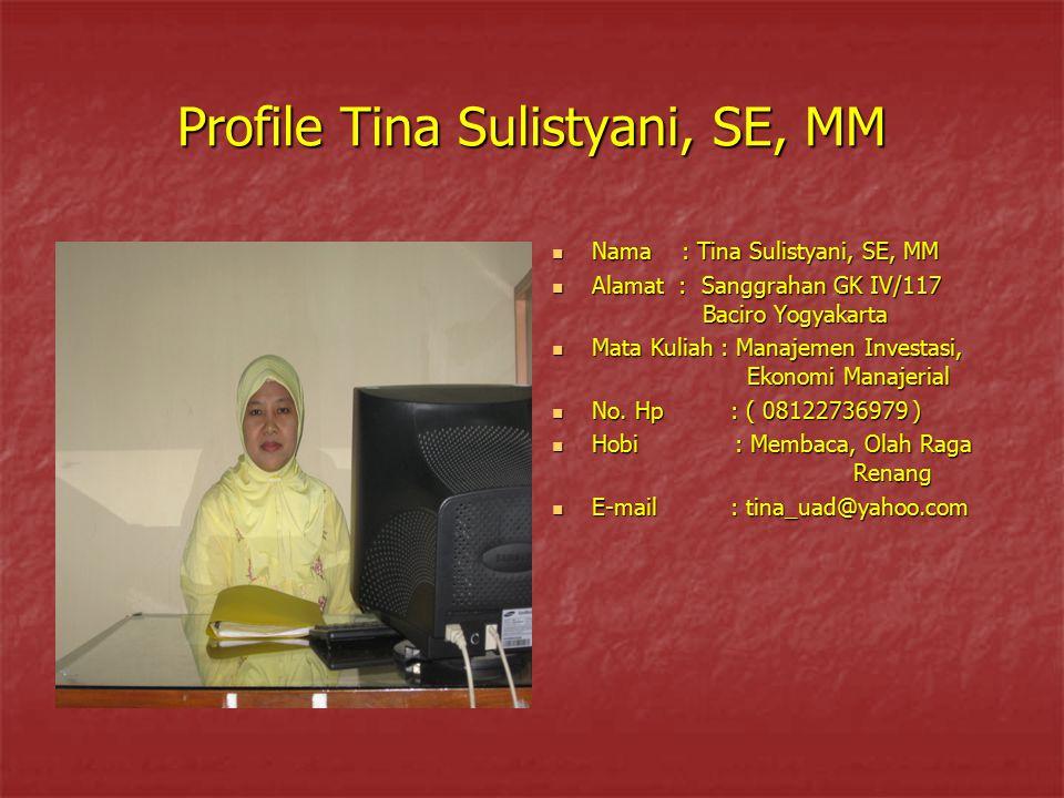 Profile Tina Sulistyani, SE, MM Nama : Tina Sulistyani, SE, MM Nama : Tina Sulistyani, SE, MM Alamat : Sanggrahan GK IV/117 Baciro Yogyakarta Alamat :