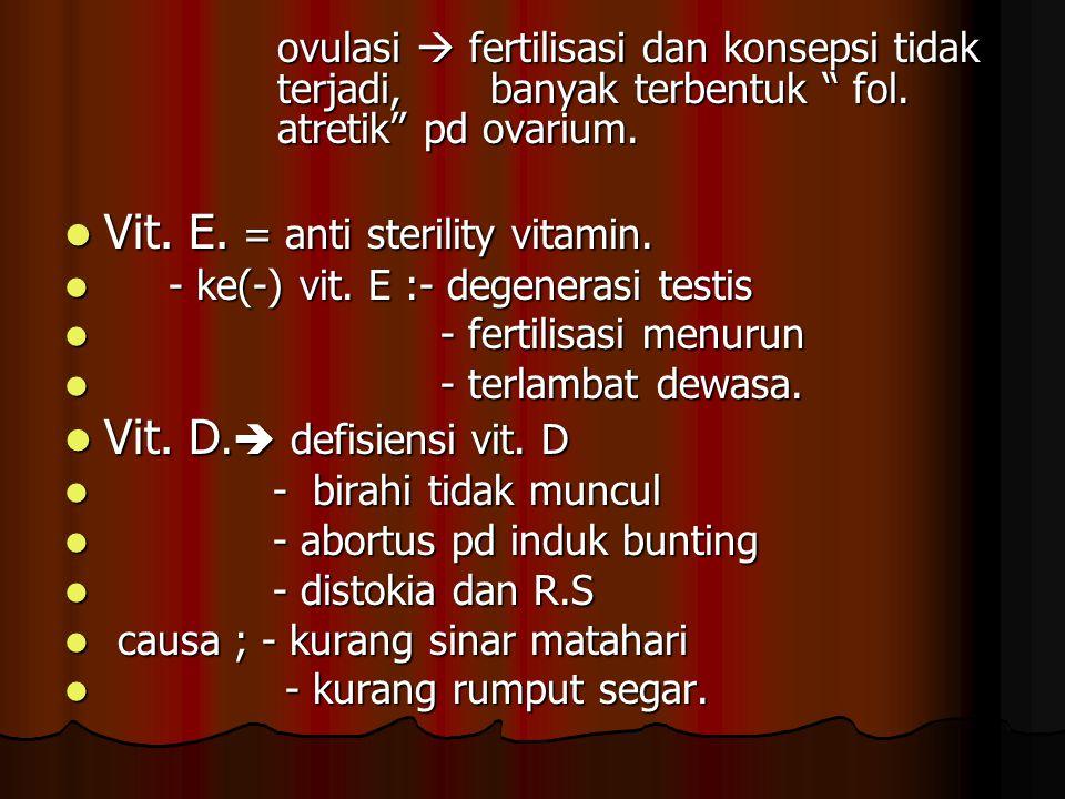 """ovulasi  fertilisasi dan konsepsi tidak terjadi, banyak terbentuk """" fol. atretik"""" pd ovarium. Vit. E. = anti sterility vitamin. Vit. E. = anti steril"""