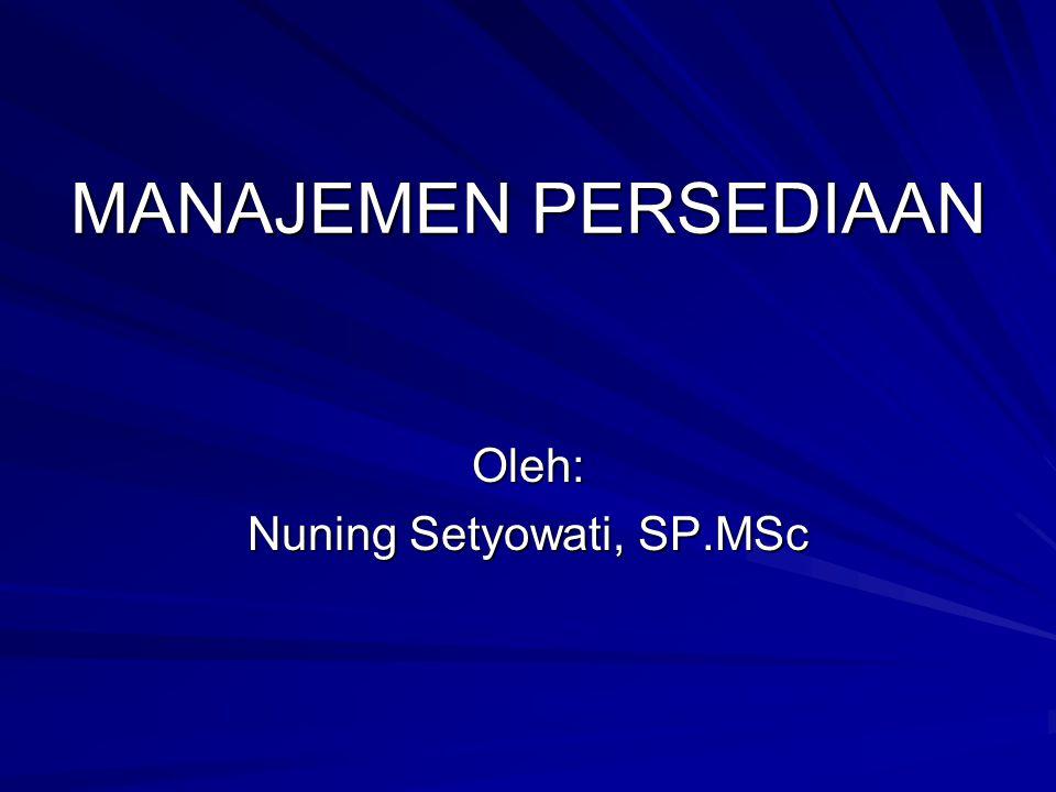 MANAJEMEN PERSEDIAAN Oleh: Nuning Setyowati, SP.MSc