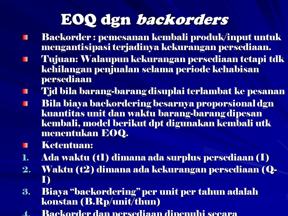 EOQ dgn backorders Backorder : pemesanan kembali produk/input untuk mengantisipasi terjadinya kekurangan persediaan.