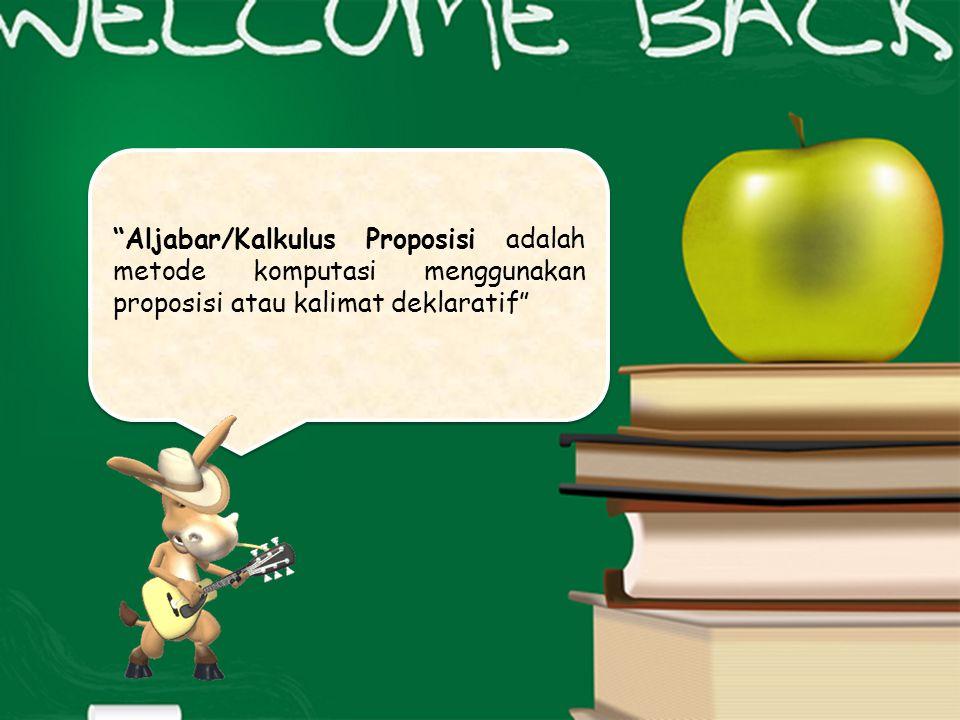 """Aljabar/Kalkulus Proposisi adalah metode komputasi menggunakan proposisi atau kalimat deklaratif"""