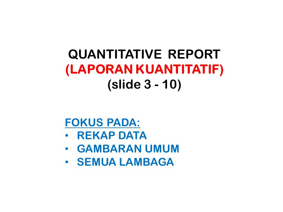 QUANTITATIVE REPORT (LAPORAN KUANTITATIF) (slide 3 - 10) FOKUS PADA: REKAP DATA GAMBARAN UMUM SEMUA LAMBAGA