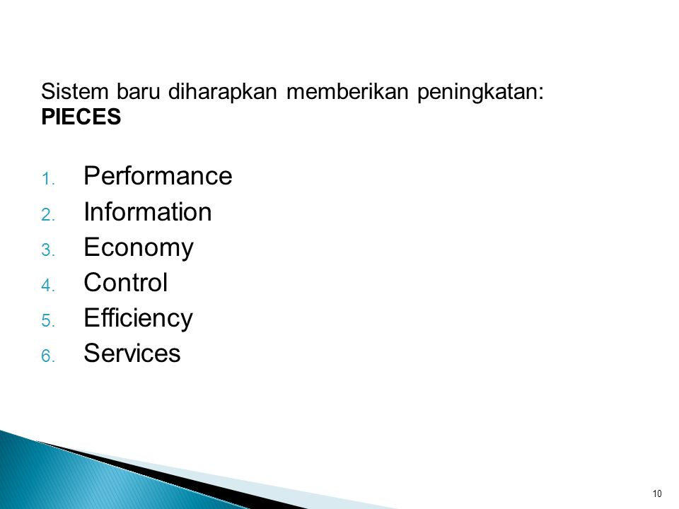 Sistem baru diharapkan memberikan peningkatan: PIECES 1. Performance 2. Information 3. Economy 4. Control 5. Efficiency 6. Services 10