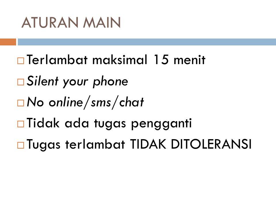 ATURAN MAIN  Terlambat maksimal 15 menit  Silent your phone  No online/sms/chat  Tidak ada tugas pengganti  Tugas terlambat TIDAK DITOLERANSI