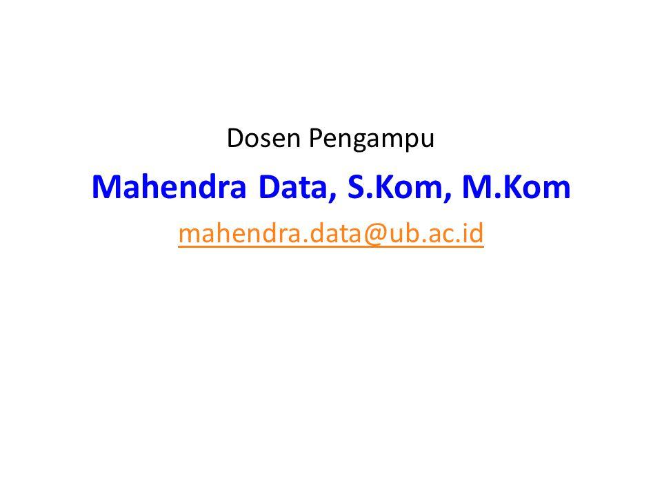 Dosen Pengampu Mahendra Data, S.Kom, M.Kom mahendra.data@ub.ac.id