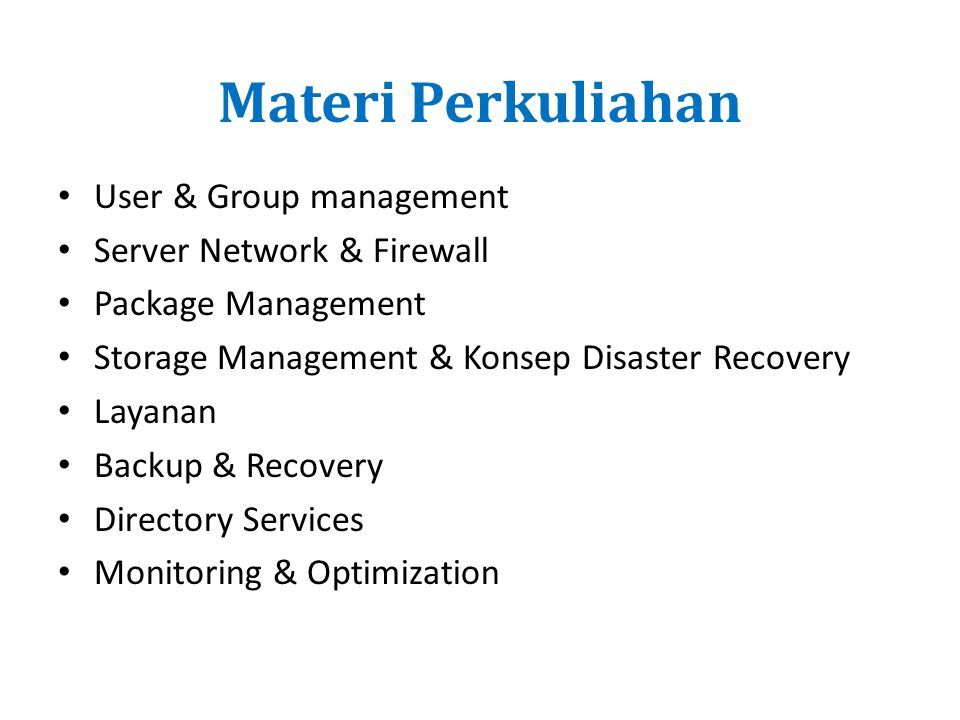 Materi Perkuliahan User & Group management Server Network & Firewall Package Management Storage Management & Konsep Disaster Recovery Layanan Backup &