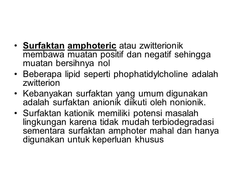 Surfaktan amphoteric atau zwitterionik membawa muatan positif dan negatif sehingga muatan bersihnya nol Beberapa lipid seperti phophatidylcholine adal