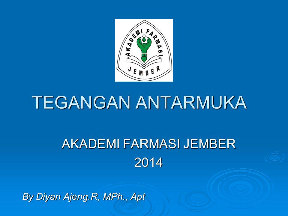 TEGANGAN ANTARMUKA AKADEMI FARMASI JEMBER 2014 By Diyan Ajeng.R, MPh., Apt