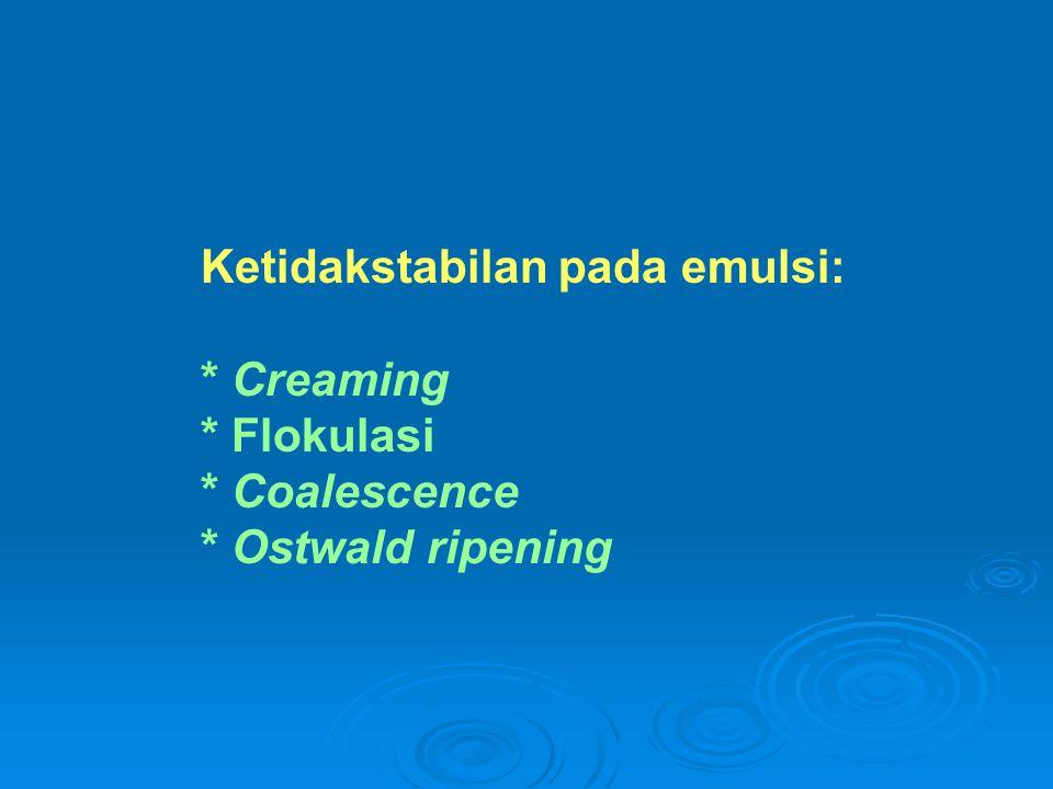 Ketidakstabilan pada emulsi: * Creaming * Flokulasi * Coalescence * Ostwald ripening