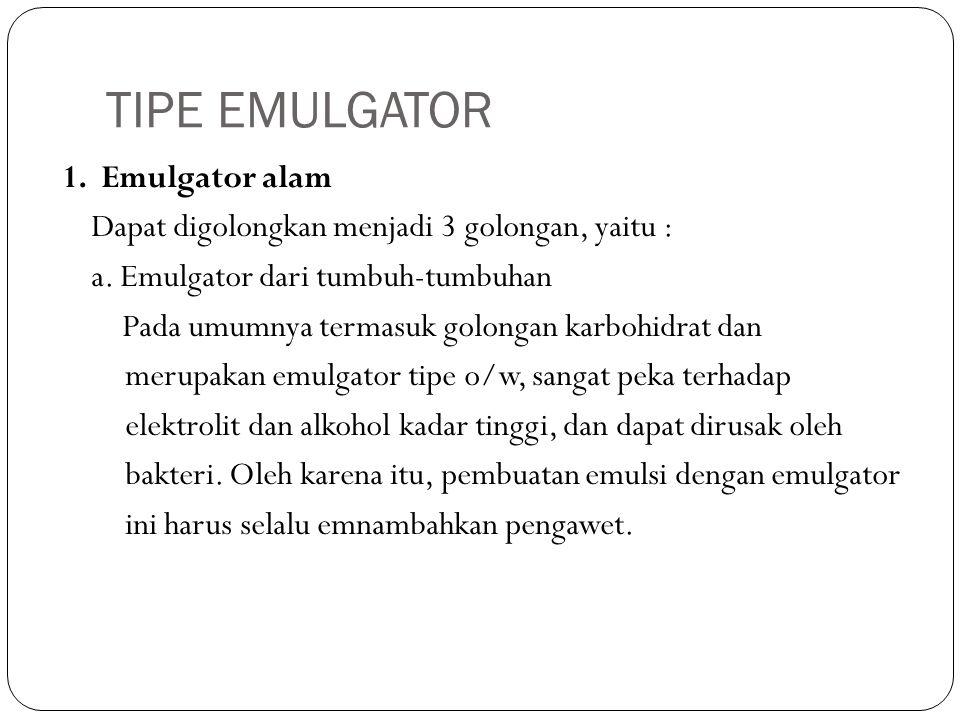 TIPE EMULGATOR 1. Emulgator alam Dapat digolongkan menjadi 3 golongan, yaitu : a.