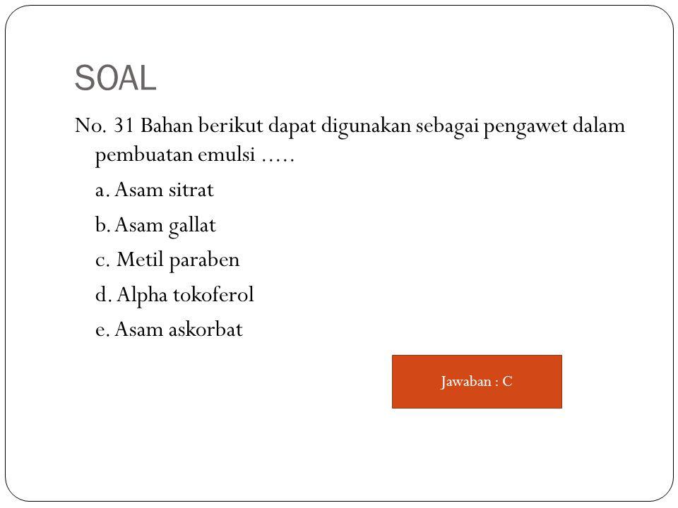 SOAL No. 31 Bahan berikut dapat digunakan sebagai pengawet dalam pembuatan emulsi.....
