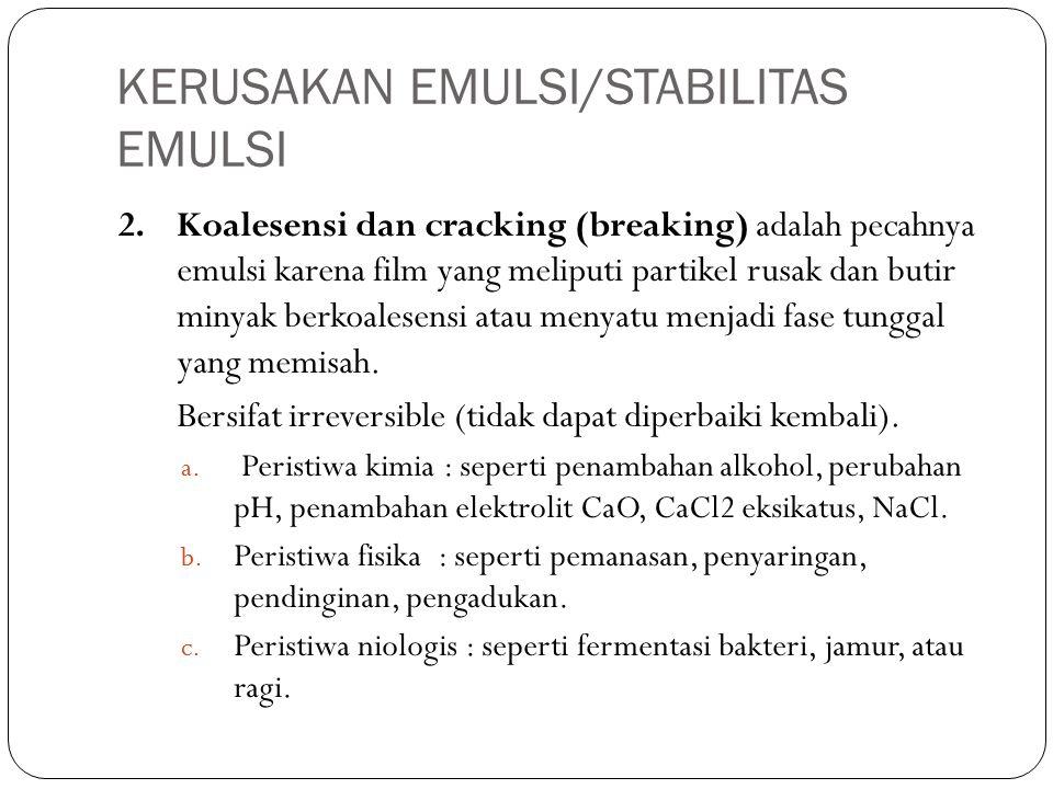 2.Koalesensi dan cracking (breaking) adalah pecahnya emulsi karena film yang meliputi partikel rusak dan butir minyak berkoalesensi atau menyatu menjadi fase tunggal yang memisah.