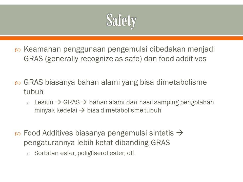  Keamanan penggunaan pengemulsi dibedakan menjadi GRAS (generally recognize as safe) dan food additives  GRAS biasanya bahan alami yang bisa dimetab
