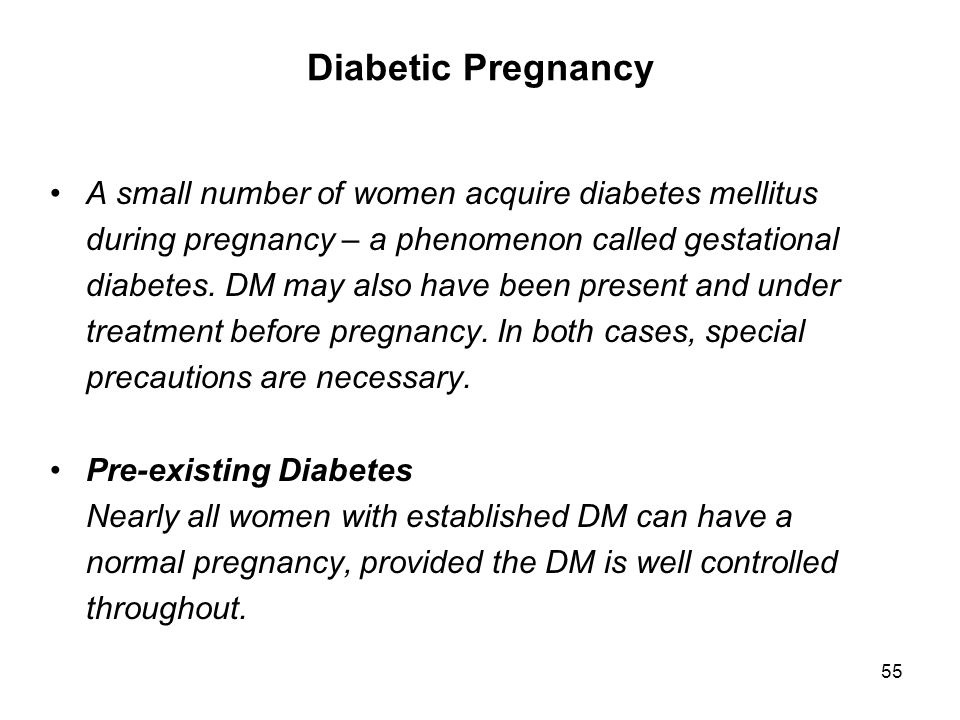 55 Diabetic Pregnancy A small number of women acquire diabetes mellitus during pregnancy – a phenomenon called gestational diabetes. DM may also have