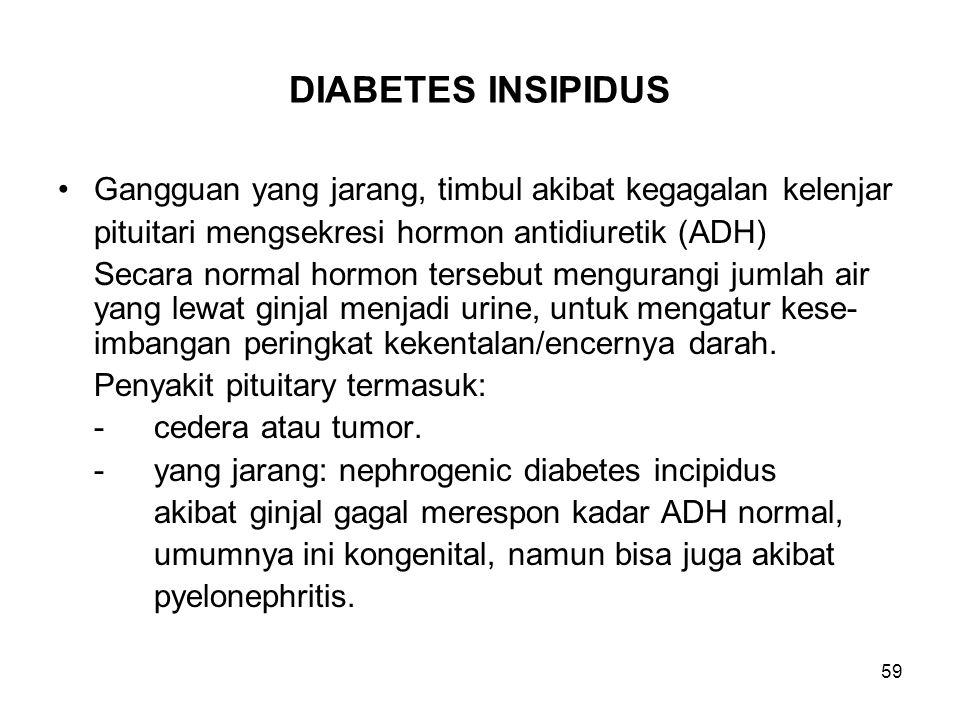 59 DIABETES INSIPIDUS Gangguan yang jarang, timbul akibat kegagalan kelenjar pituitari mengsekresi hormon antidiuretik (ADH) Secara normal hormon ters