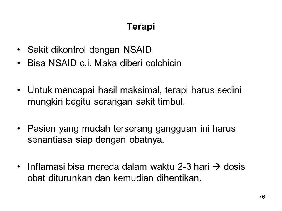 76 Terapi Sakit dikontrol dengan NSAID Bisa NSAID c.i. Maka diberi colchicin Untuk mencapai hasil maksimal, terapi harus sedini mungkin begitu seranga