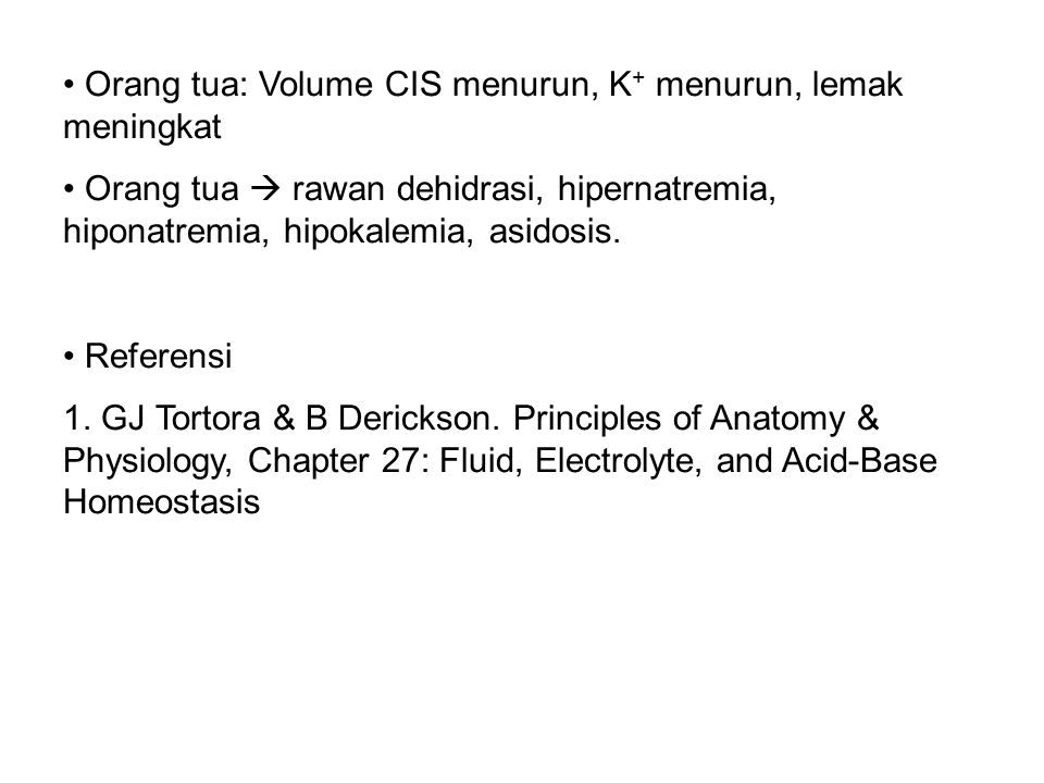 Orang tua: Volume CIS menurun, K + menurun, lemak meningkat Orang tua  rawan dehidrasi, hipernatremia, hiponatremia, hipokalemia, asidosis.