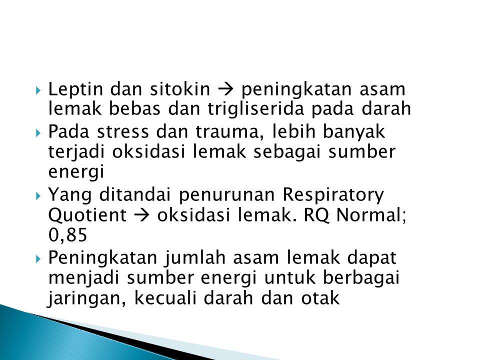  Leptin dan sitokin  peningkatan asam lemak bebas dan trigliserida pada darah  Pada stress dan trauma, lebih banyak terjadi oksidasi lemak sebagai