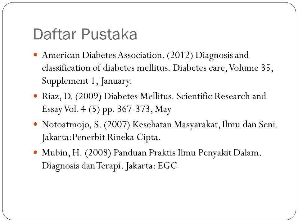 Daftar Pustaka American Diabetes Association. (2012) Diagnosis and classification of diabetes mellitus. Diabetes care, Volume 35, Supplement 1, Januar