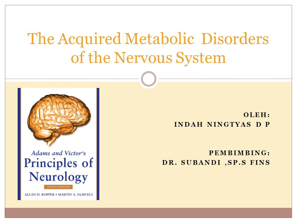 OLEH: INDAH NINGTYAS D P PEMBIMBING: DR. SUBANDI,SP.S FINS The Acquired Metabolic Disorders of the Nervous System