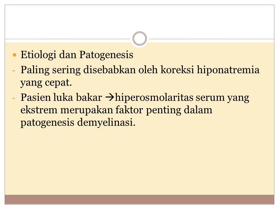 Etiologi dan Patogenesis - Paling sering disebabkan oleh koreksi hiponatremia yang cepat. - Pasien luka bakar  hiperosmolaritas serum yang ekstrem me