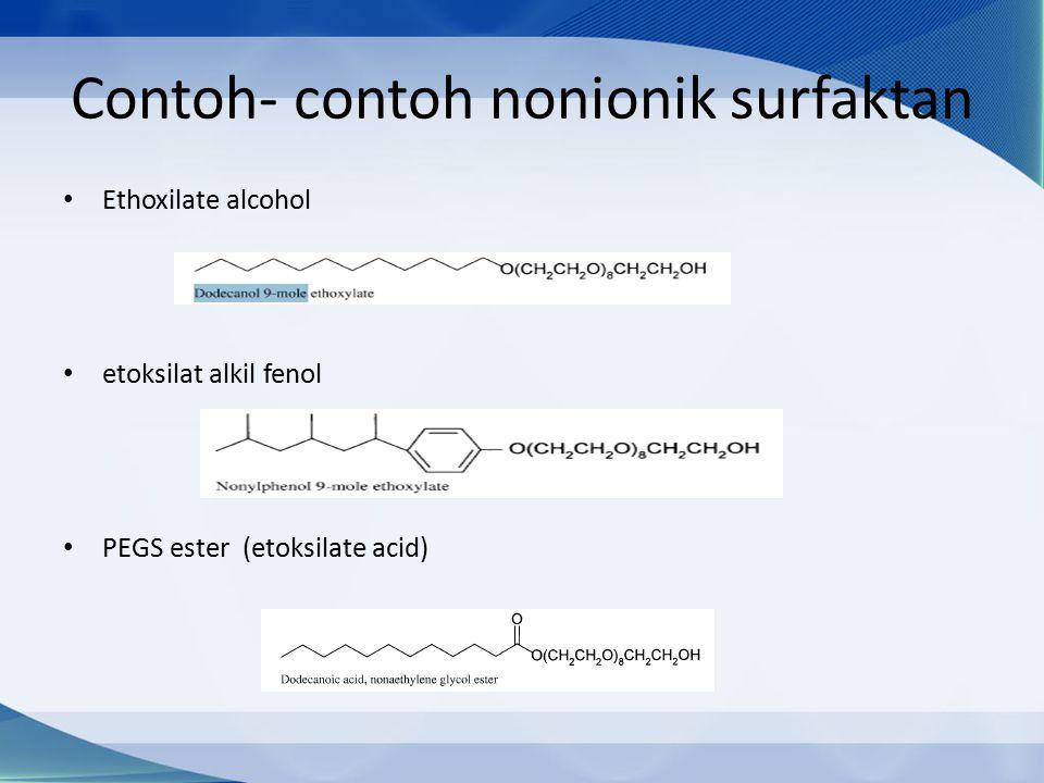 Contoh- contoh nonionik surfaktan Ethoxilate alcohol etoksilat alkil fenol PEGS ester (etoksilate acid)