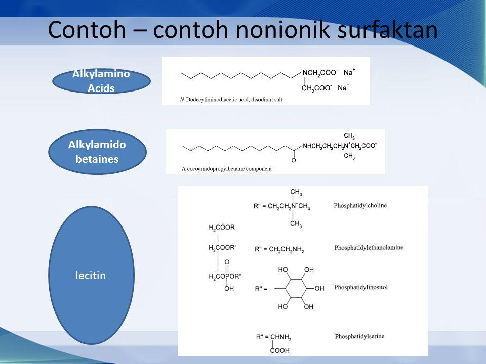 Contoh – contoh nonionik surfaktan Alkylamino Acids Alkylamido betaines lecitin