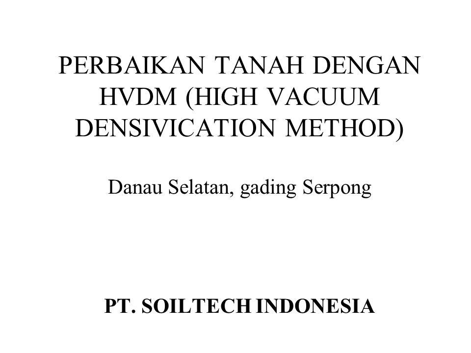 PERBAIKAN TANAH DENGAN HVDM (HIGH VACUUM DENSIVICATION METHOD) Danau Selatan, gading Serpong PT. SOILTECH INDONESIA