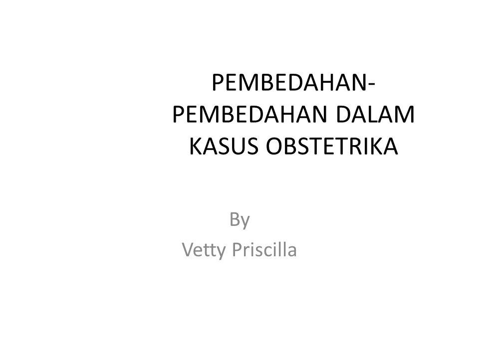 PEMBEDAHAN- PEMBEDAHAN DALAM KASUS OBSTETRIKA By Vetty Priscilla