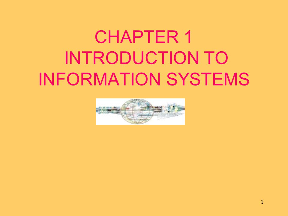 1 CHAPTER 1 INTRODUCTION TO INFORMATION SYSTEMS