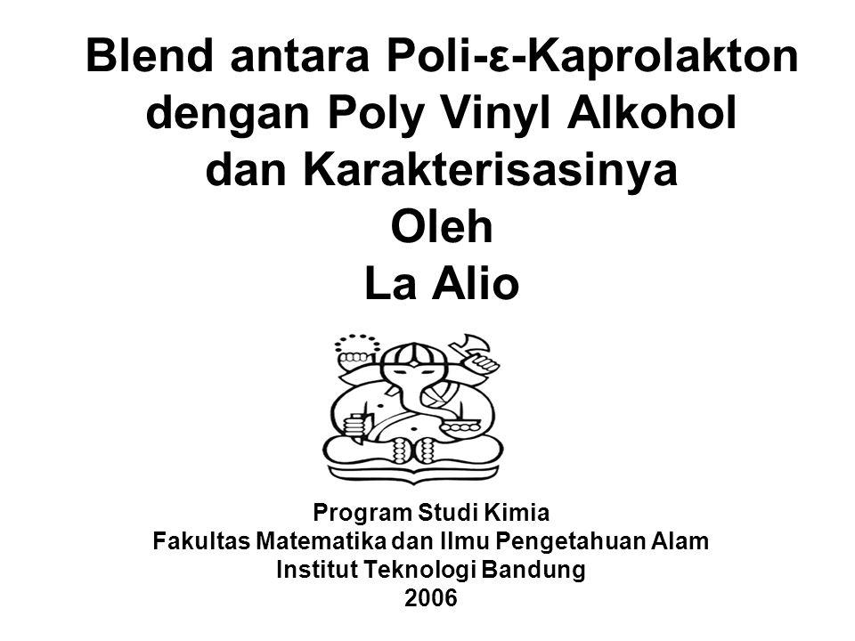 Blend antara Poli-ε-Kaprolakton dengan Poly Vinyl Alkohol dan Karakterisasinya Oleh La Alio Program Studi Kimia Fakultas Matematika dan Ilmu Pengetahu