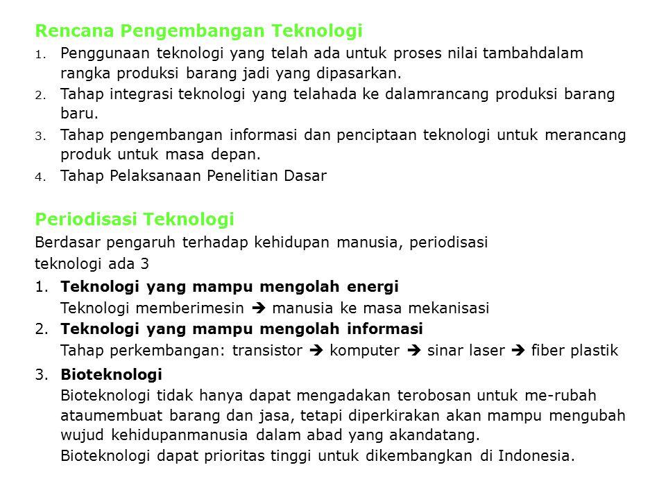 Rencana Pengembangan Teknologi 1. Penggunaan teknologi yang telah ada untuk proses nilai tambahdalam rangka produksi barang jadi yang dipasarkan. 2. T