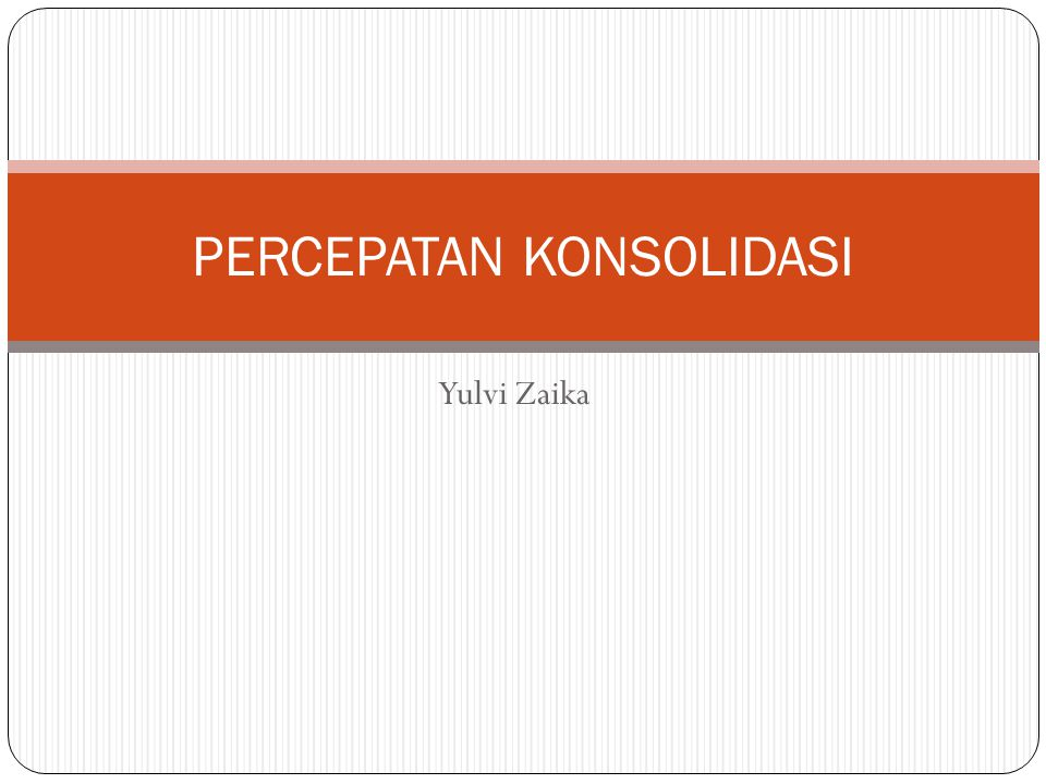 Yulvi Zaika PERCEPATAN KONSOLIDASI