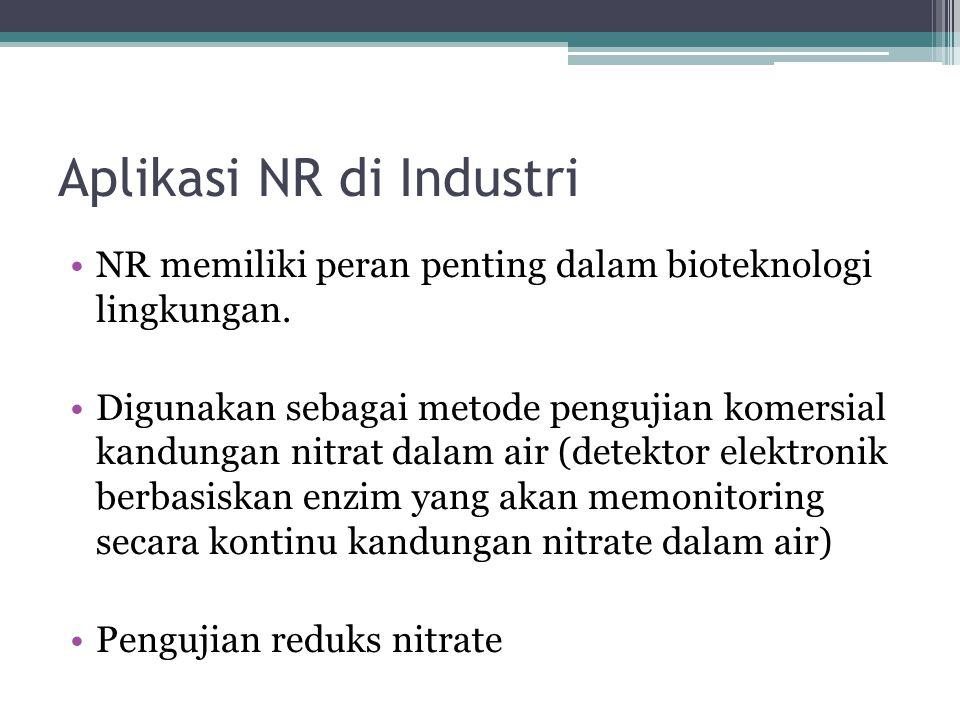 Aplikasi NR di Industri NR memiliki peran penting dalam bioteknologi lingkungan. Digunakan sebagai metode pengujian komersial kandungan nitrat dalam a