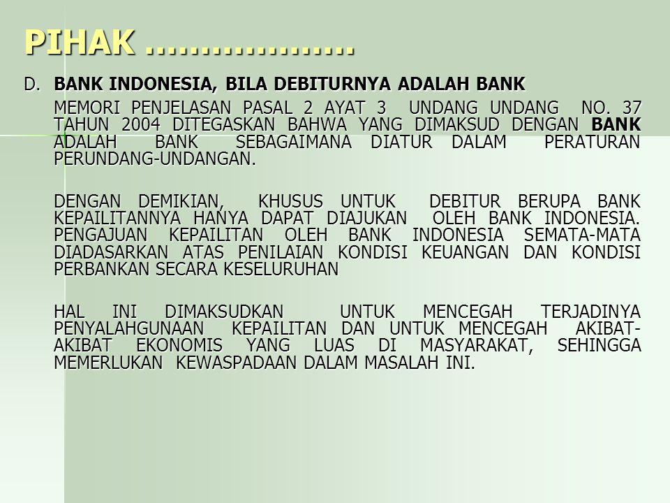 PIHAK ………………. D. BANK INDONESIA, BILA DEBITURNYA ADALAH BANK MEMORI PENJELASAN PASAL 2 AYAT 3 UNDANG UNDANG NO. 37 TAHUN 2004 DITEGASKAN BAHWA YANG DI